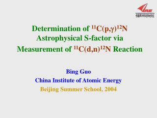 Bing Guo China Institute of Atomic Energy Beijing Summer School, 2004