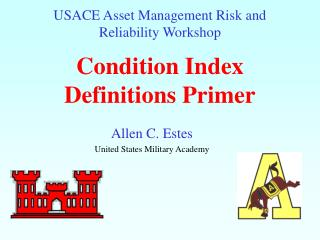 USACE Asset Management Risk and Reliability Workshop Condition Index Definitions Primer
