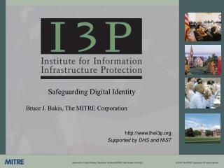 Safeguarding Digital Identity  Bruce J. Bakis, The MITRE Corporation