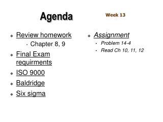 Review homework Chapter 8, 9 Final Exam requirments ISO 9000 Baldridge Six sigma
