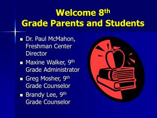 Welcome 8 th Grade Parents and Students