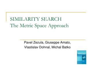 SIMILARITY SEARCH The Metric Space Approach