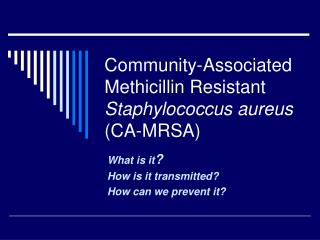 Community-Associated Methicillin Resistant Staphylococcus aureus CA-MRSA