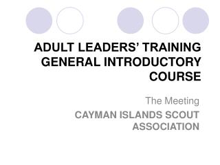 ADULT LEADERS' TRAINING GENERAL INTRODUCTORY COURSE
