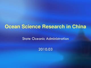 Ocean Science Research in China State Oceanic Administration   2010.03