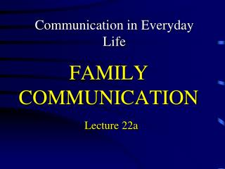 FAMILY COMMUNICATION Lecture 22a