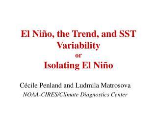 El Ni o, the Trend, and SST Variability or Isolating El Ni o