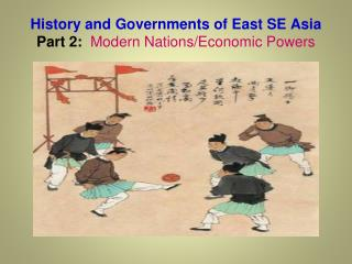 History and Governments of East SE Asia Part 2: Modern Nations/Economic Powers