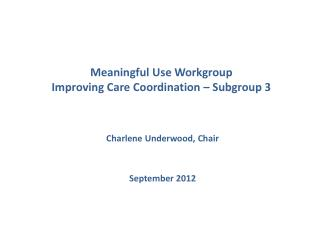 Meaningful Use Workgroup  Improving Care Coordination – Subgroup 3