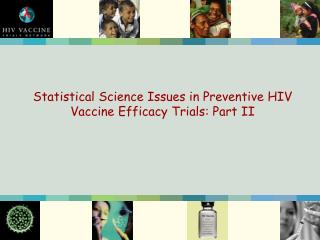 Statistical Science Issues in Preventive HIV Vaccine Efficacy Trials: Part II