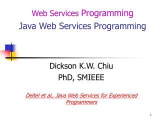 Dickson K.W. Chiu PhD, SMIEEE  Deitel et al., Java Web Services for Experienced Programmers
