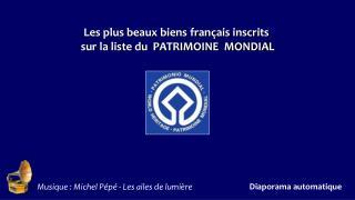Les plus beaux biens français inscrits  sur la liste du  PATRIMOINE  MONDIAL