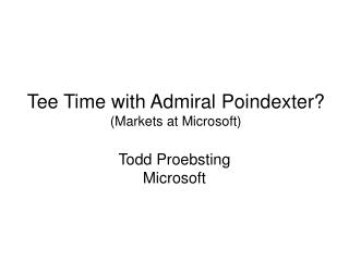 Tee Time with Admiral Poindexter? (Markets at Microsoft)