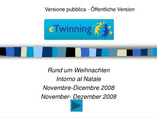 Rund um Weihnachten  Intorno al Natale Novembre-Dicembre 2008 November- Dezember 2008