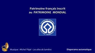 Patrimoine français inscrit au  PATRIMOINE  MONDIAL