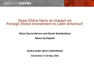 Does China Have an Impact on  Foreign Direct Investment to Latin America  Alicia Garc a-Herrero and Daniel Santab rbara