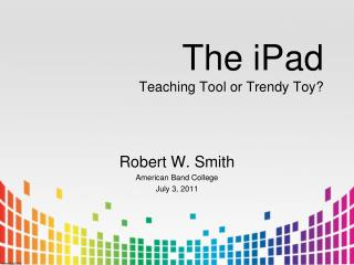 The iPad Teaching Tool or Trendy Toy?