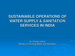 SUSTAINABLE OPERATIONS OF WATER SUPPLY & SANITATION SERVICES IN INDIA