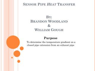 Sensor Pipe  Heat  Transfer By: Brandon  Woodland & William Gough