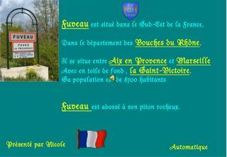 Fuveau est situé dans le Sud-Est de la France, Dans le département des Bouches du Rhône .