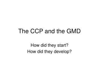 The CCP and the GMD