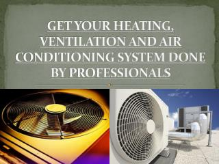 GET YOUR HEATING, VENTILATION AND AIR CONDITIONING SYSTEM DO