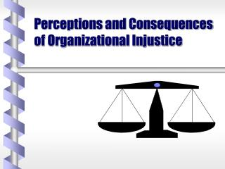 Perceptions and Consequences of Organizational Injustice