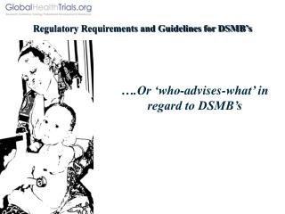 Regulatory Requirements and Guidelines for DSMB�s