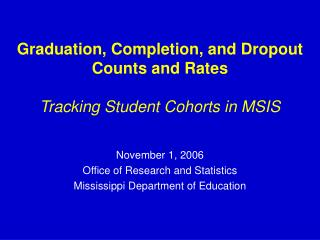 Graduation, Completion, and Dropout Counts and Rates Tracking Student Cohorts in MSIS