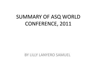 SUMMARY OF ASQ WORLD CONFERENCE, 2011