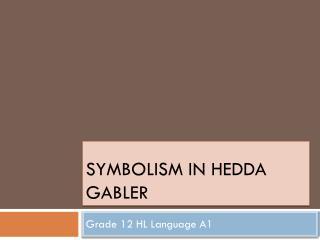 Symbolism in  Hedda Gabler
