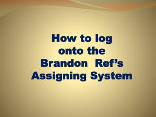 How to log  onto the Brandon  Ref's Assigning System
