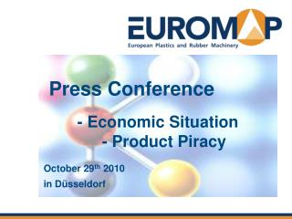 Press Conference 	 - Economic Situation 	 	- Product Piracy October 29 th  2010 in Düsseldorf