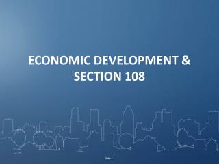 ECONOMIC DEVELOPMENT & SECTION 108