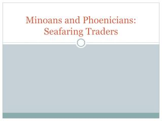 Minoans and Phoenicians:  Seafaring Traders