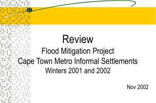 Review Flood Mitigation Project Cape Town Metro Informal Settlements  Winters 2001 and 2002