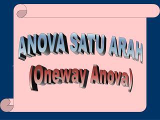 ANOVA SATU ARAH (Oneway Anova)