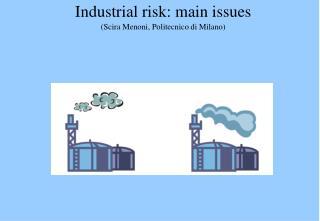 Industrial risk: main issues (Scira Menoni, Politecnico di Milano)