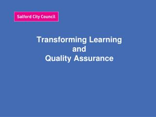 Transforming Learning  and  Quality Assurance