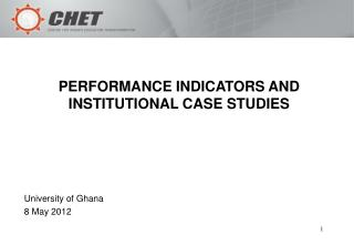 PERFORMANCE INDICATORS AND INSTITUTIONAL CASE STUDIES University of Ghana 8 May 2012