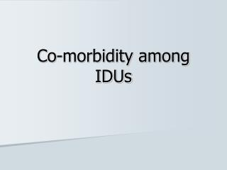 Co-morbidity among IDUs