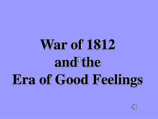 War of 1812 and the  Era of Good Feelings