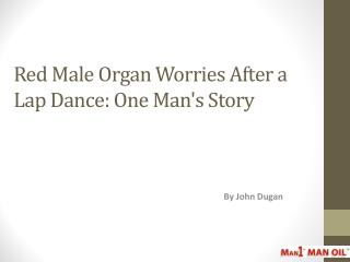 Red Male Organ Worries After a Lap Dance - One Man's Story