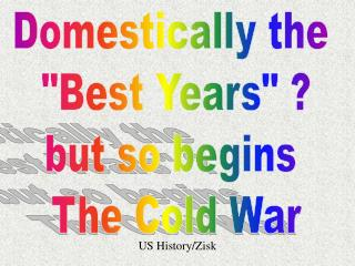 "Domestically the  ""Best Years"" ? but so begins  The Cold War"