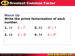 Warm Up Write the prime factorization of each number. 1.  14			 3.  63 2.  18			 4.  54