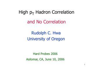 High p T  Hadron Correlation