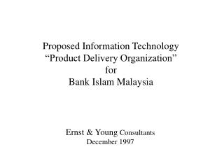 "Proposed Information Technology ""Product Delivery Organization"" for Bank Islam Malaysia"