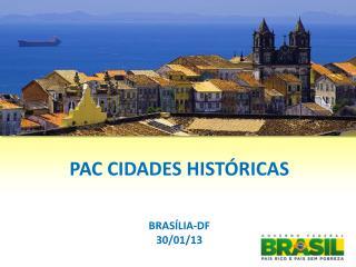 PAC CIDADES HISTÓRICAS BRASÍLIA-DF 30/01/13