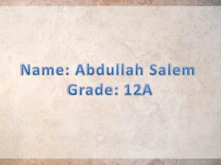 Name: Abdullah Salem  Grade: 12A