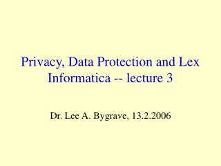 Privacy, Data Protection and Lex Informatica -- lecture 3